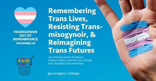 """A hand displaying the Trans Flag colours on its palm is adjacent to text that reads: """"Remembering Trans Lives, Resisting Transmisogynoir, & Reimagining Trans Futures. An article by Jamie Anderson, Pedrom Nasiri, and the GSA Gender and Sexuality Subcommittee."""" This text is adjacent to logos for the Gender and Sexuality Committee and TDoR."""